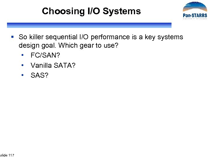 Choosing I/O Systems § So killer sequential I/O performance is a key systems design