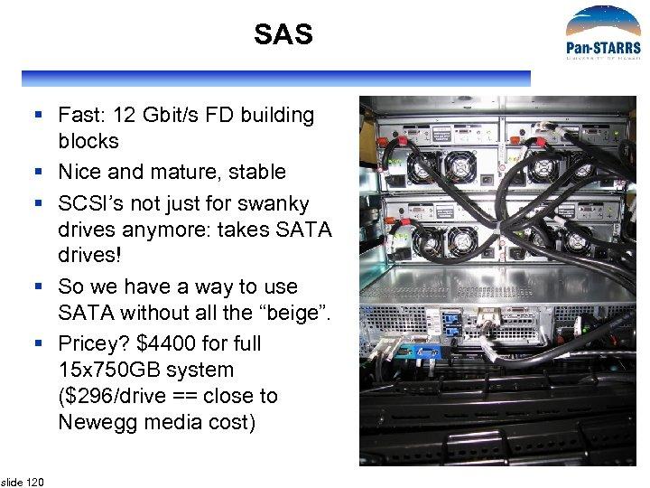 SAS § Fast: 12 Gbit/s FD building blocks § Nice and mature, stable §