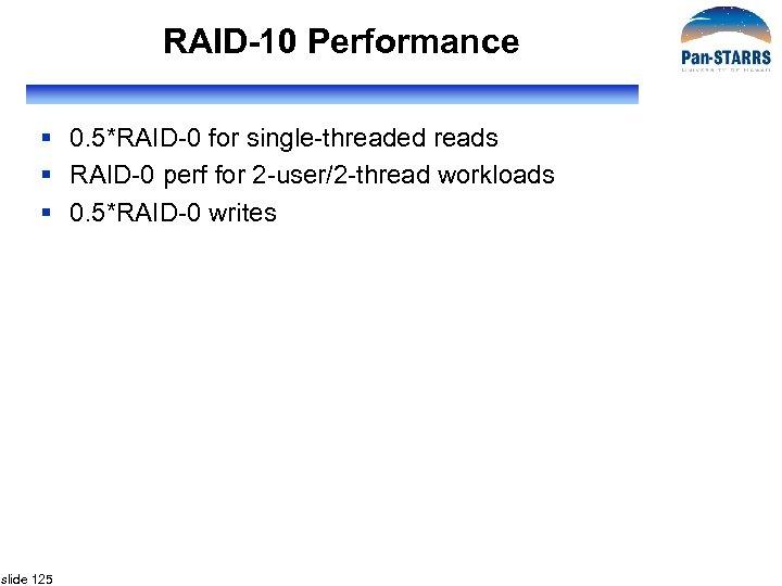 RAID-10 Performance § 0. 5*RAID-0 for single-threaded reads § RAID-0 perf for 2 -user/2