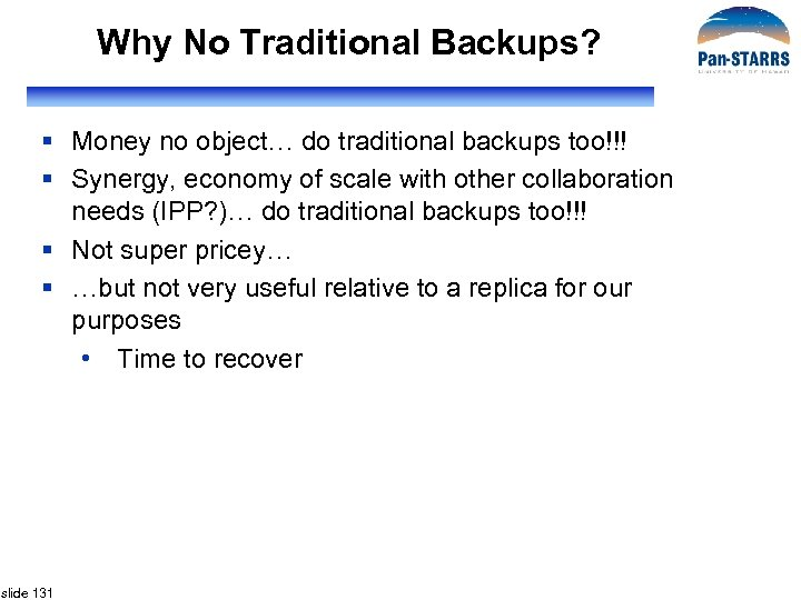 Why No Traditional Backups? § Money no object… do traditional backups too!!! § Synergy,