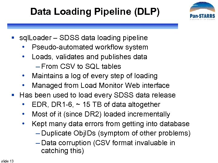 Data Loading Pipeline (DLP) § sql. Loader – SDSS data loading pipeline • Pseudo-automated