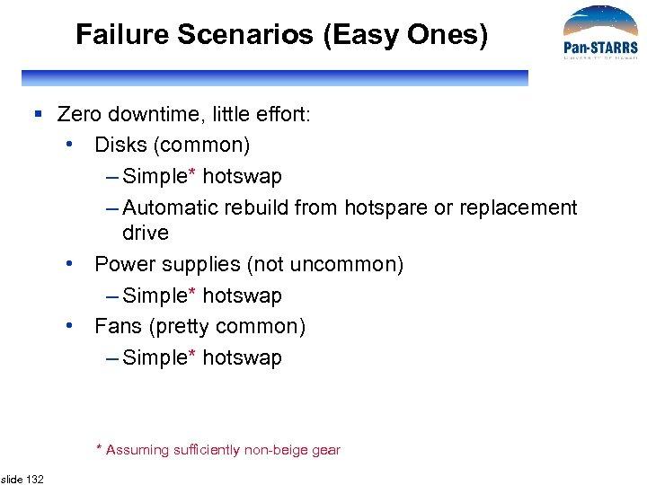 Failure Scenarios (Easy Ones) § Zero downtime, little effort: • Disks (common) – Simple*