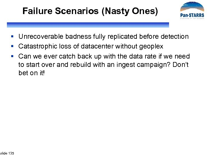 Failure Scenarios (Nasty Ones) § Unrecoverable badness fully replicated before detection § Catastrophic loss
