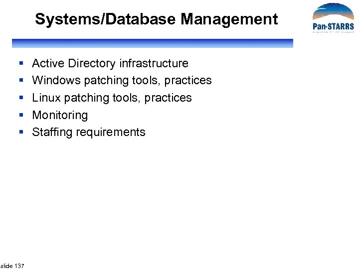 Systems/Database Management § § § slide 137 Active Directory infrastructure Windows patching tools, practices