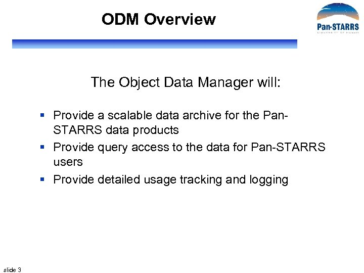 ODM Overview The Object Data Manager will: § Provide a scalable data archive for