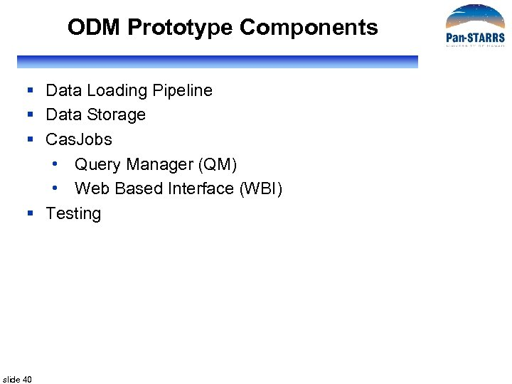 ODM Prototype Components § Data Loading Pipeline § Data Storage § Cas. Jobs •