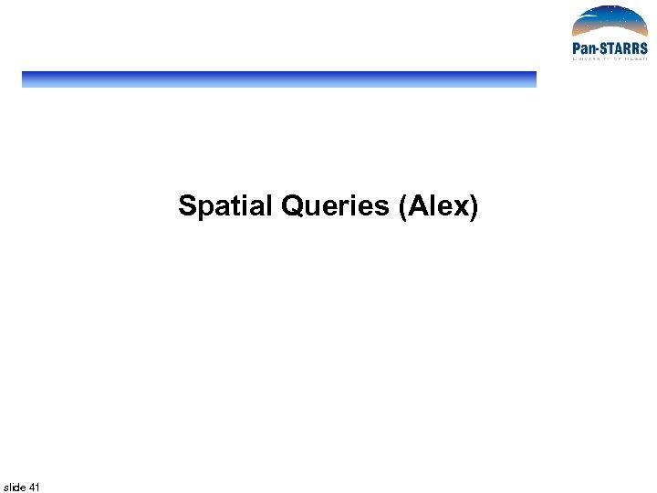 Spatial Queries (Alex) slide 41