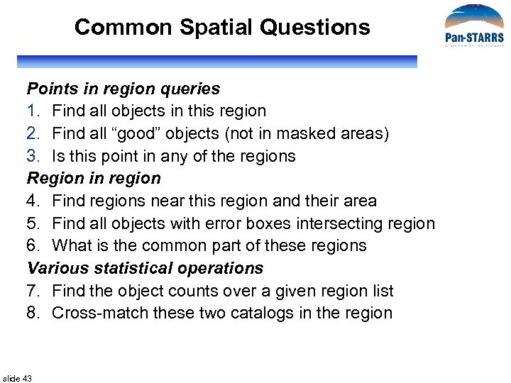 Common Spatial Questions Points in region queries 1. Find all objects in this region