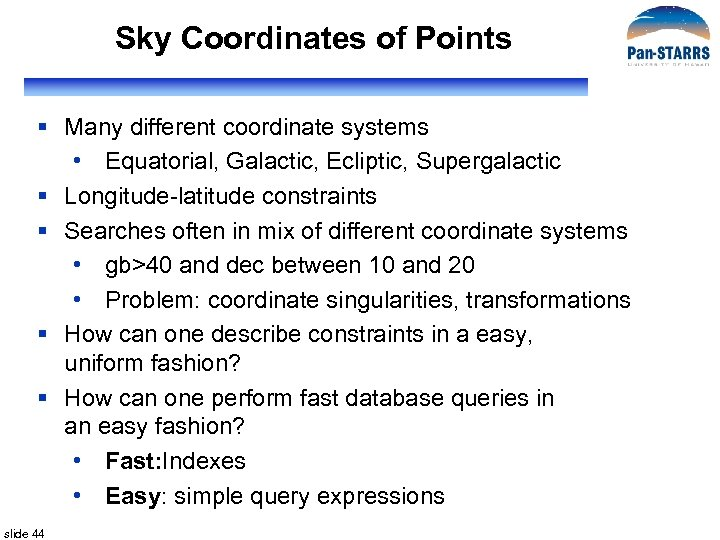 Sky Coordinates of Points § Many different coordinate systems • Equatorial, Galactic, Ecliptic, Supergalactic