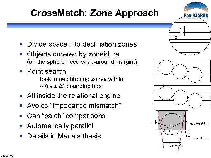 Cross. Match: Zone Approach § Divide space into declination zones § Objects ordered by