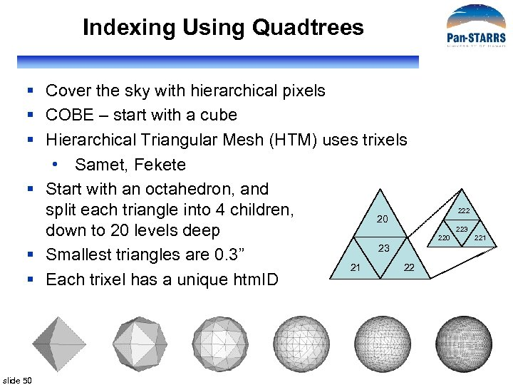 Indexing Using Quadtrees § Cover the sky with hierarchical pixels § COBE – start