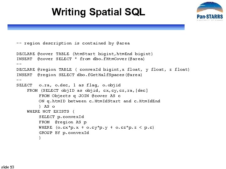 Writing Spatial SQL -- region description is contained by @area DECLARE @cover TABLE (htm.