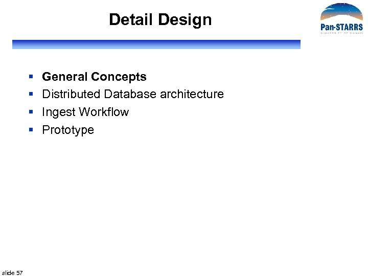 Detail Design § § slide 57 General Concepts Distributed Database architecture Ingest Workflow Prototype