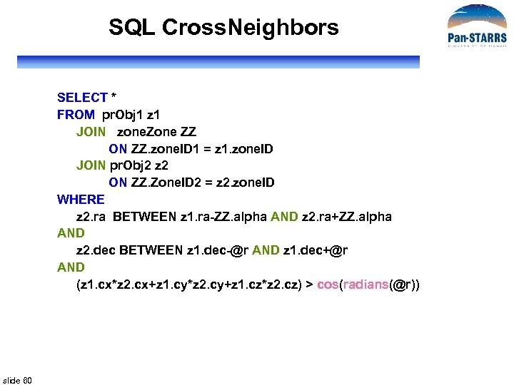 SQL Cross. Neighbors SELECT * FROM pr. Obj 1 z 1 JOIN zone. Zone