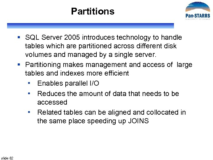 Partitions § SQL Server 2005 introduces technology to handle tables which are partitioned across
