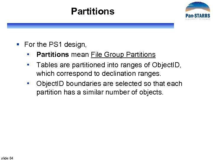 Partitions § For the PS 1 design, • Partitions mean File Group Partitions •