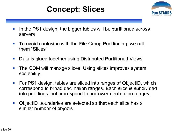 Concept: Slices § In the PS 1 design, the bigger tables will be partitioned