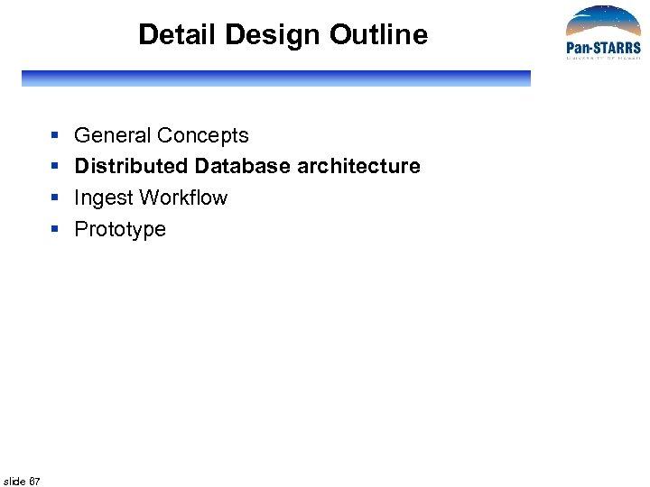 Detail Design Outline § § slide 67 General Concepts Distributed Database architecture Ingest Workflow
