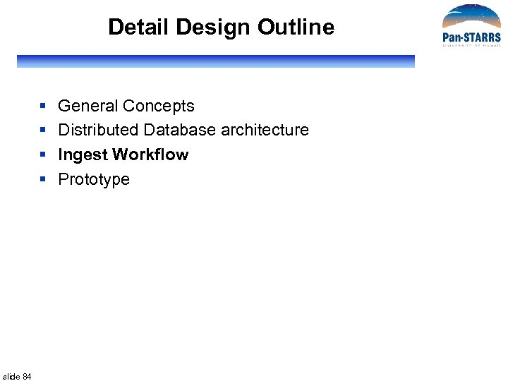 Detail Design Outline § § slide 84 General Concepts Distributed Database architecture Ingest Workflow