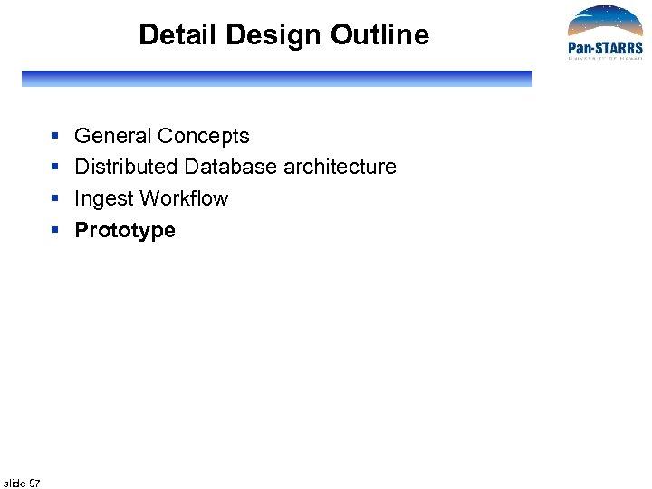 Detail Design Outline § § slide 97 General Concepts Distributed Database architecture Ingest Workflow