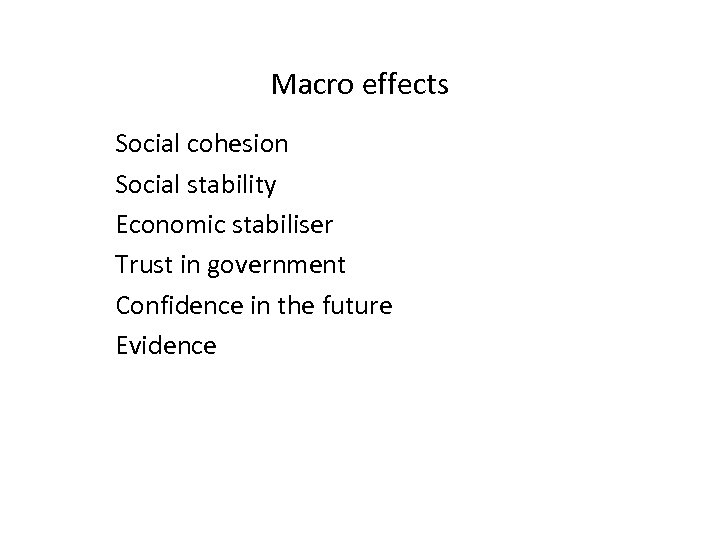 Macro effects Social cohesion Social stability Economic stabiliser Trust in government Confidence in the