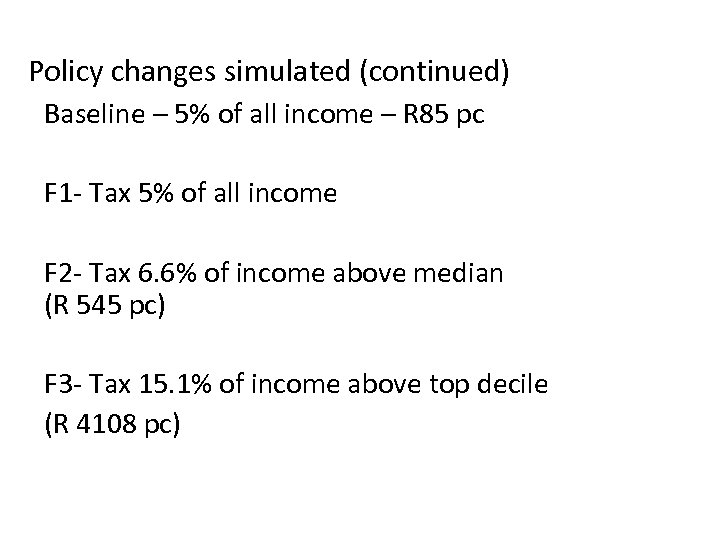 Policy changes simulated (continued) Baseline – 5% of all income – R 85 pc