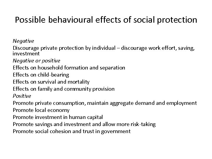 Possible behavioural effects of social protection Negative Discourage private protection by individual – discourage
