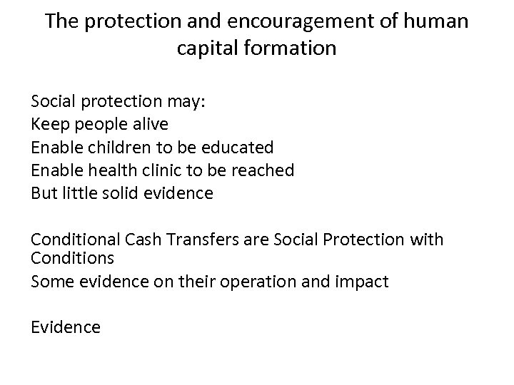 The protection and encouragement of human capital formation Social protection may: Keep people alive