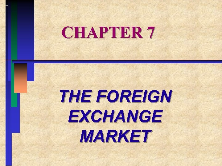 CHAPTER 7 THE FOREIGN EXCHANGE MARKET