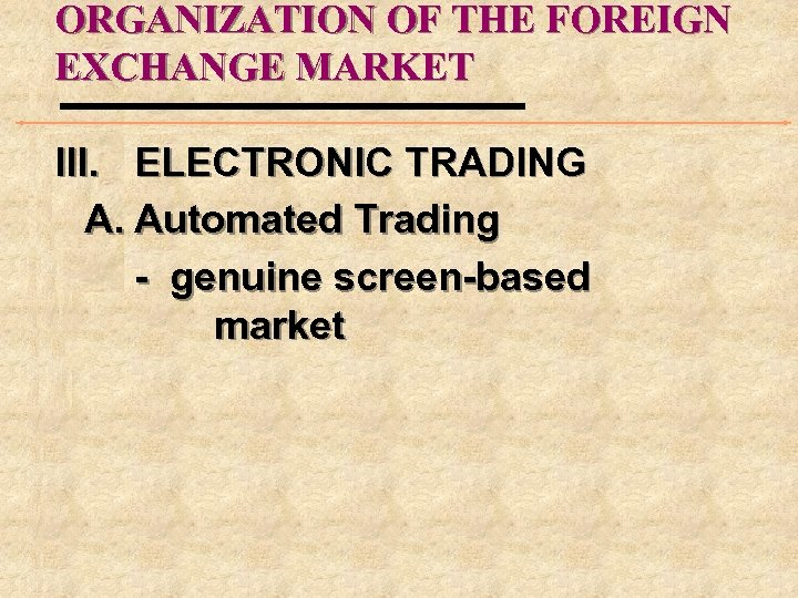ORGANIZATION OF THE FOREIGN EXCHANGE MARKET III. ELECTRONIC TRADING A. Automated Trading - genuine