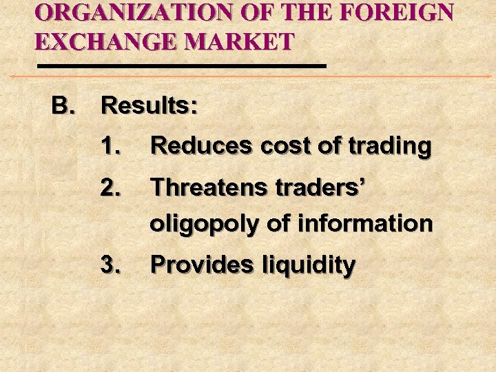 ORGANIZATION OF THE FOREIGN EXCHANGE MARKET B. Results: 1. Reduces cost of trading 2.