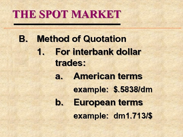 THE SPOT MARKET B. Method of Quotation 1. For interbank dollar trades: a. American