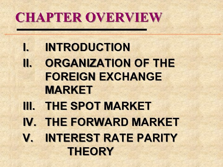 CHAPTER OVERVIEW I. II. III. IV. V. INTRODUCTION ORGANIZATION OF THE FOREIGN EXCHANGE MARKET