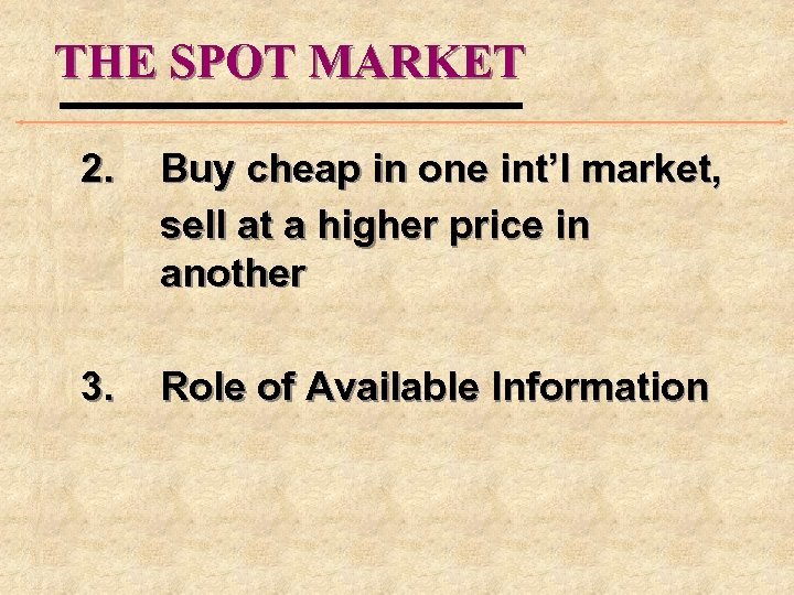 THE SPOT MARKET 2. Buy cheap in one int'l market, sell at a higher