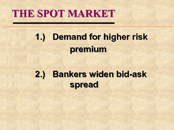 THE SPOT MARKET 1. ) Demand for higher risk premium 2. ) Bankers widen