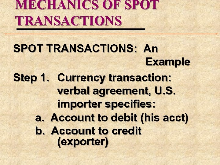 MECHANICS OF SPOT TRANSACTIONS: An Example Step 1. Currency transaction: verbal agreement, U. S.