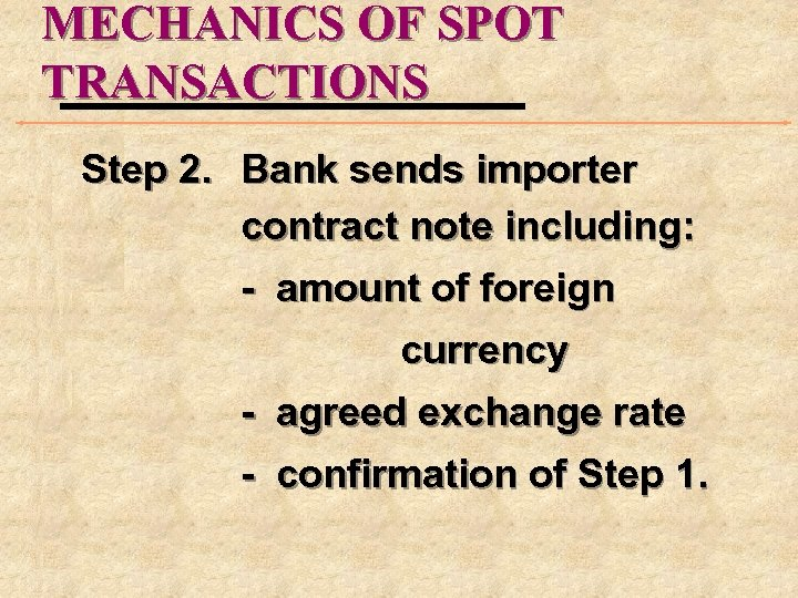 MECHANICS OF SPOT TRANSACTIONS Step 2. Bank sends importer contract note including: - amount
