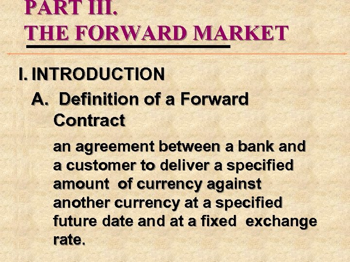 PART III. THE FORWARD MARKET I. INTRODUCTION A. Definition of a Forward Contract an