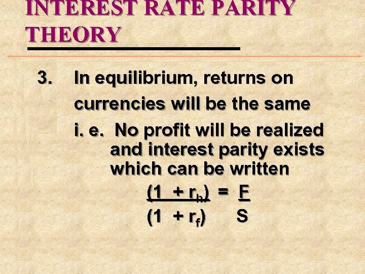 INTEREST RATE PARITY THEORY 3. In equilibrium, returns on currencies will be the same