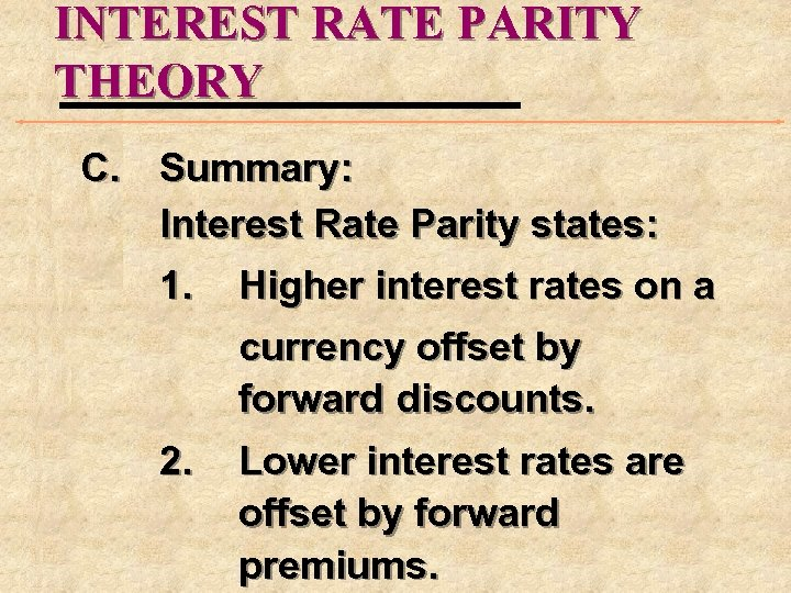 INTEREST RATE PARITY THEORY C. Summary: Interest Rate Parity states: 1. Higher interest rates