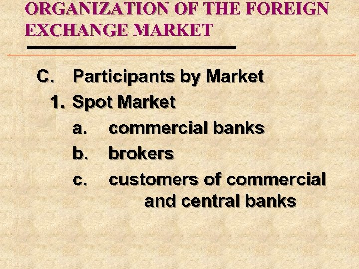 ORGANIZATION OF THE FOREIGN EXCHANGE MARKET C. Participants by Market 1. Spot Market a.