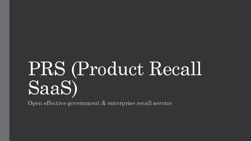 PRS (Product Recall Saa. S) Open effective government & enterprise recall service