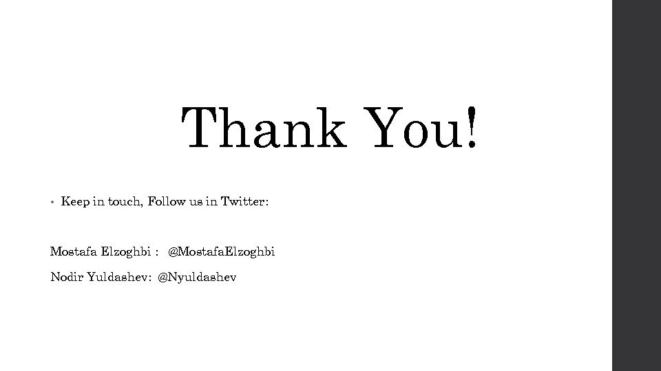 Thank You! • Keep in touch, Follow us in Twitter: Mostafa Elzoghbi : @Mostafa.