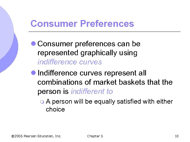 Consumer Preferences l Consumer preferences can be represented graphically using indifference curves l Indifference