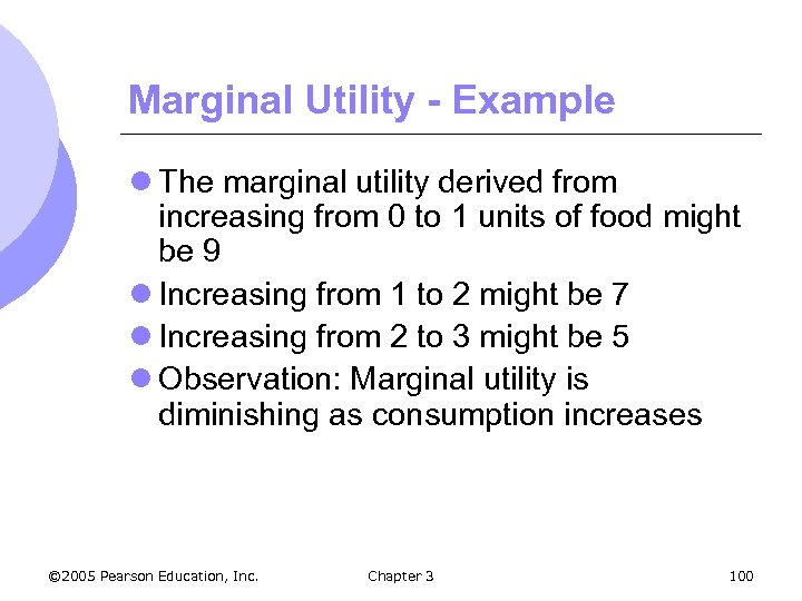 Marginal Utility - Example l The marginal utility derived from increasing from 0 to