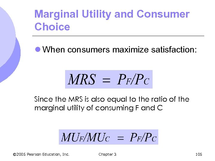 Marginal Utility and Consumer Choice l When consumers maximize satisfaction: Since the MRS is