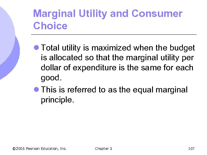 Marginal Utility and Consumer Choice l Total utility is maximized when the budget is