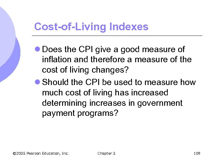 Cost-of-Living Indexes l Does the CPI give a good measure of inflation and therefore