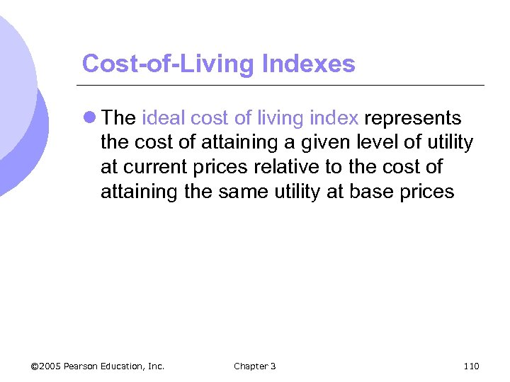 Cost-of-Living Indexes l The ideal cost of living index represents the cost of attaining