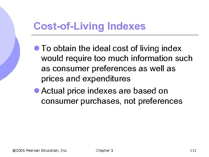 Cost-of-Living Indexes l To obtain the ideal cost of living index would require too